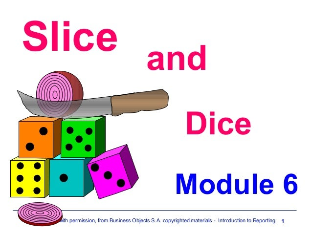 Slice and Dice Module 6 Modified, with permission, from Business Objects S.A. copyrighted materials - Introduction to Repo...