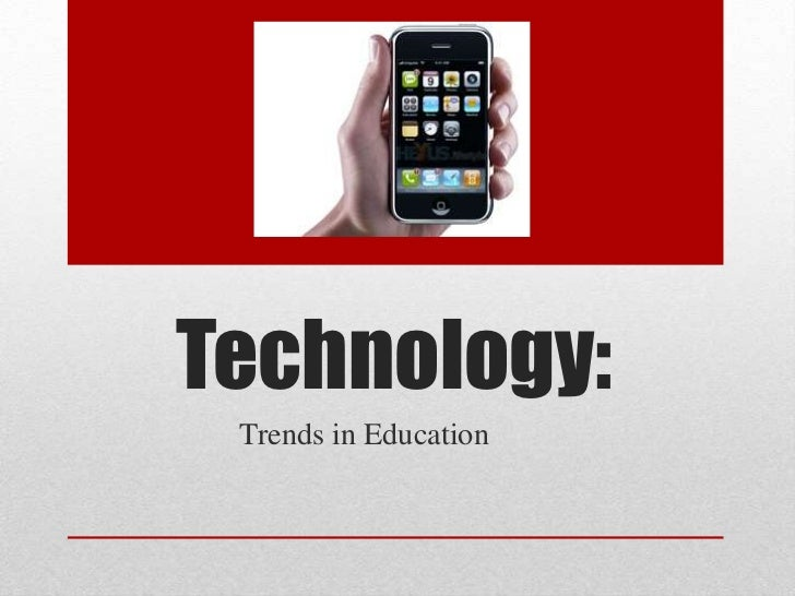 Technology: Trends in Education
