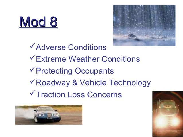 Mod 8Mod 8 Adverse Conditions Extreme Weather Conditions Protecting Occupants Roadway & Vehicle Technology Traction L...