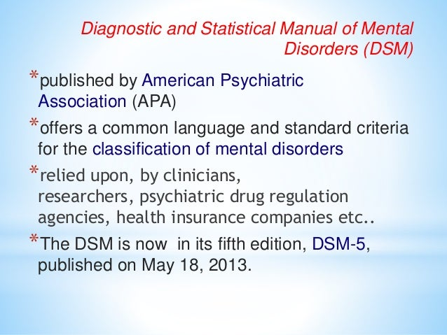 Diagnostic and Statistical Manual of Mental Disorders (DSM) *published by American Psychiatric Association (APA) *offers a...