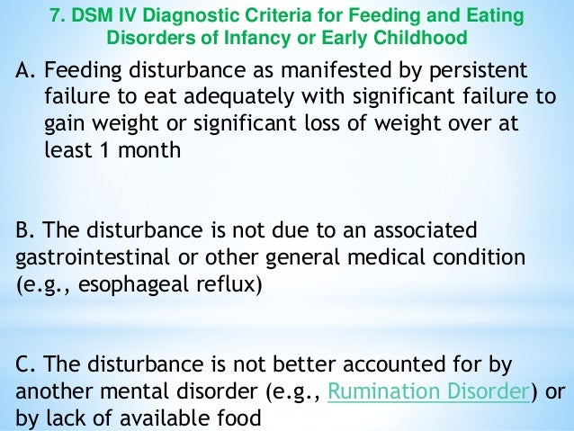7. DSM IV Diagnostic Criteria for Feeding and Eating Disorders of Infancy or Early Childhood A. Feeding disturbance as man...