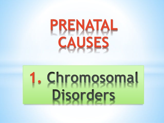 PRENATAL CAUSES 1.