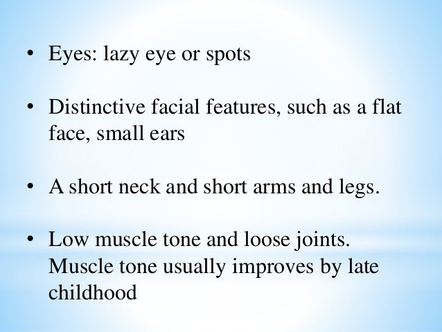 • Eyes: lazy eye or spots • Distinctive facial features, such as a flat face, small ears • A short neck and short arms and...