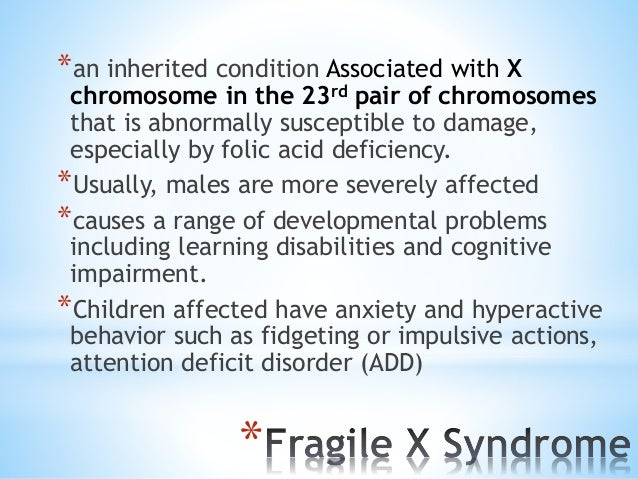 *About one-third of individuals with fragile X syndrome have features of autism spectrum disorders that affect communicati...