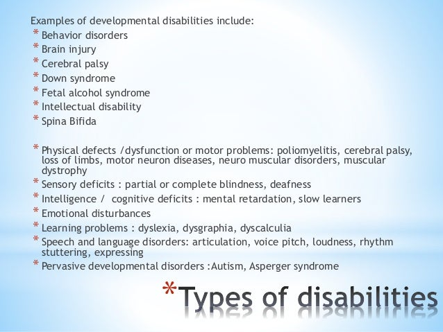 * Examples of developmental disabilities include: * Behavior disorders * Brain injury * Cerebral palsy * Down syndrome * F...