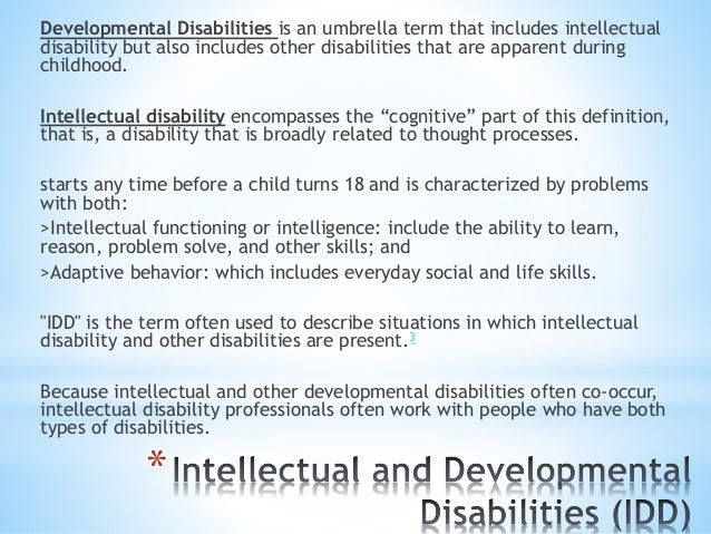 * Developmental Disabilities is an umbrella term that includes intellectual disability but also includes other disabilitie...