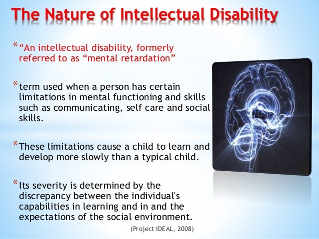 """*""""An intellectual disability, formerly referred to as """"mental retardation"""" *term used when a person has certain limitation..."""