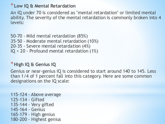 """*Low IQ & Mental Retardation An IQ under 70 is considered as """"mental retardation"""" or limited mental ability. The severity ..."""