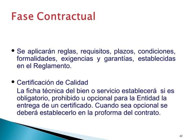  Se aplicarán reglas, requisitos, plazos, condiciones, formalidades, exigencias y garantías, establecidas en el Reglament...