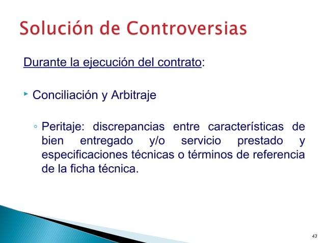 Durante la ejecución del contrato:  Conciliación y Arbitraje ◦ Peritaje: discrepancias entre características de bien entr...
