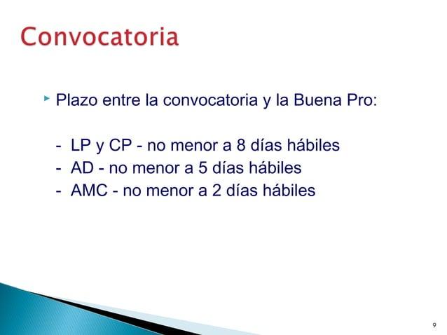  Plazo entre la convocatoria y la Buena Pro: - LP y CP - no menor a 8 días hábiles - AD - no menor a 5 días hábiles - AMC...