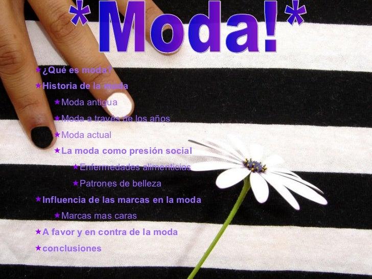 *Moda!* <ul><li>¿Qué es moda? </li></ul><ul><li>Historia de la moda </li></ul><ul><ul><li>Moda antigua </li></ul></ul><ul>...
