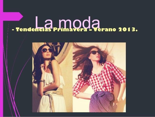La moda  - Tendencias Primavera – Verano 2013.