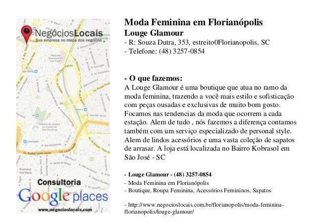 Moda Feminina em FlorianópolisLouge Glamour- R: Souza Dutra, 353, estreito0Florianopolis, SC- Telefone: (48) 3257-0854- O ...