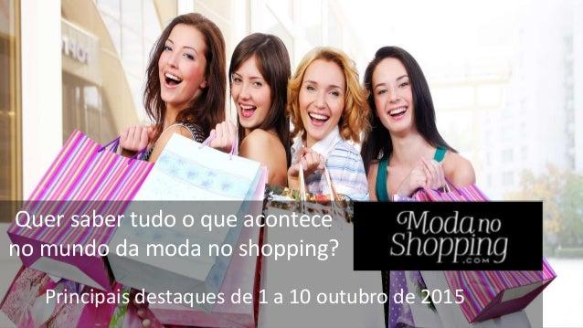 Quer saber tudo o que acontece no mundo da moda no shopping? Principais destaques de 1 a 10 outubro de 2015