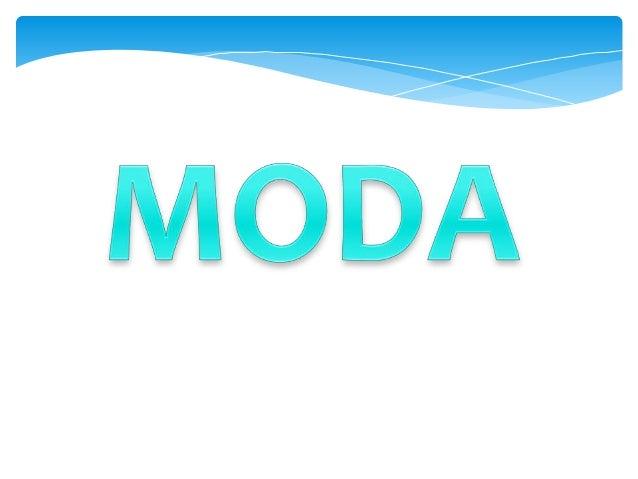 DEFINICIÓN DE MODA… Es el valor que tiene mayor frecuencia absoluta. Se representa: Mo  2345555567899