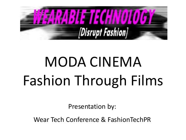 MODA CINEMAFashion Through Films           Presentation by: Wear Tech Conference & FashionTechPR