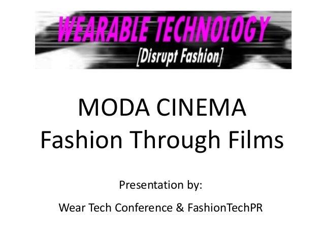 MODA CINEMAFashion Through Films           Presentation by: Wear Tech Conference & FashionTechPR