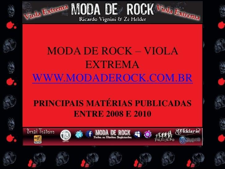 MODA DE ROCK – VIOLA EXTREMA<br />WWW.MODADEROCK.COM.BR<br />PRINCIPAIS MATÉRIAS PUBLICADAS ENTRE 2008 E 2010<br />