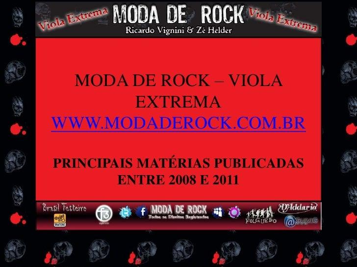 MODA DE ROCK – VIOLA EXTREMA<br />WWW.MODADEROCK.COM.BR<br />PRINCIPAIS MATÉRIAS PUBLICADAS ENTRE 2008 E 2011<br />