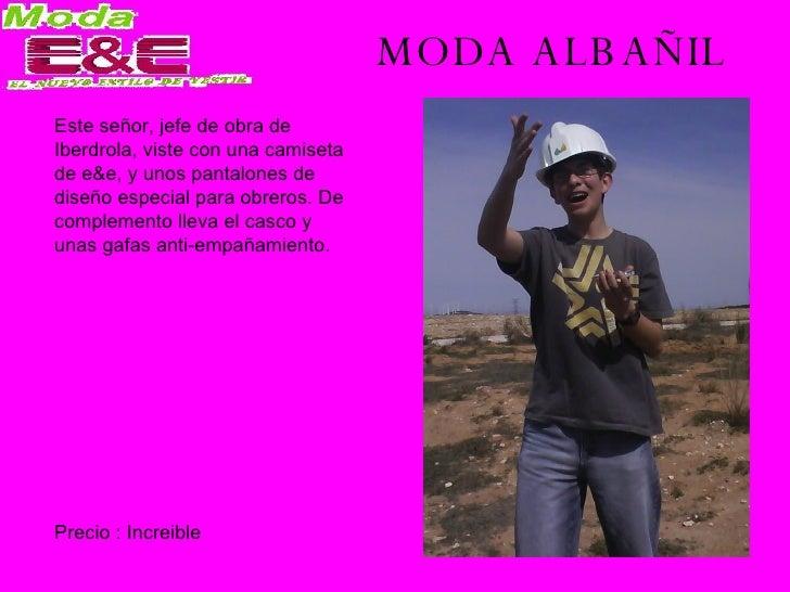 MODA ALBAÑIL Este señor, jefe de obra de Iberdrola, viste con una camiseta de e&e, y unos pantalones de diseño especial pa...
