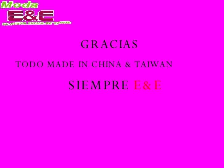 GRACIAS <ul><li>TODO MADE IN CHINA & TAIWAN </li></ul>SIEMPRE  E&E