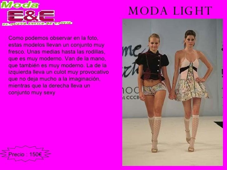 MODA LIGHT Como podemos observar en la foto, estas modelos llevan un conjunto muy fresco. Unas medias hasta las rodillas, ...