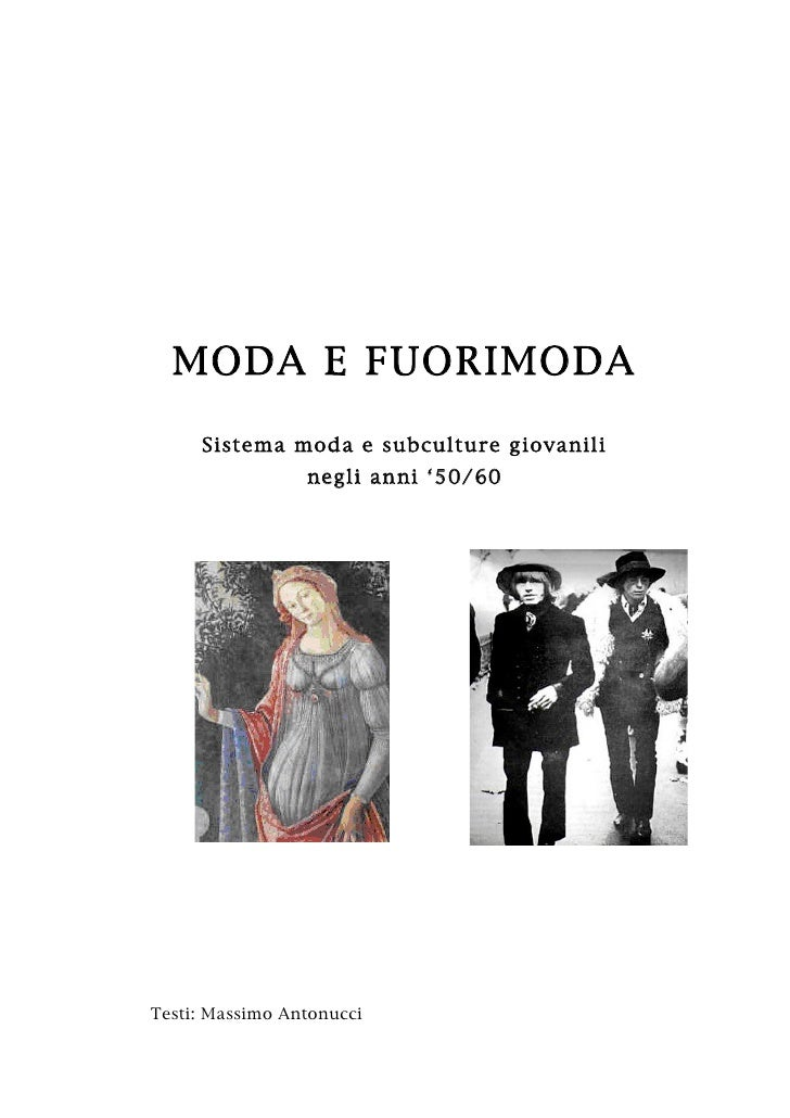 MODA E FUORIMODA       Sistema mod a e subculture g iovanili                  negli anni '50/ 60     Testi: Massimo Antonu...