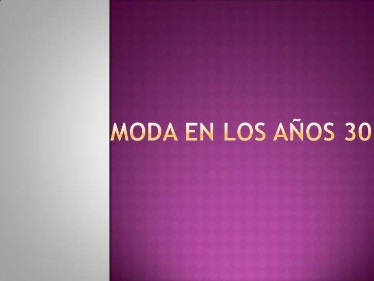MODA EN LOS AÑOS 30<br />