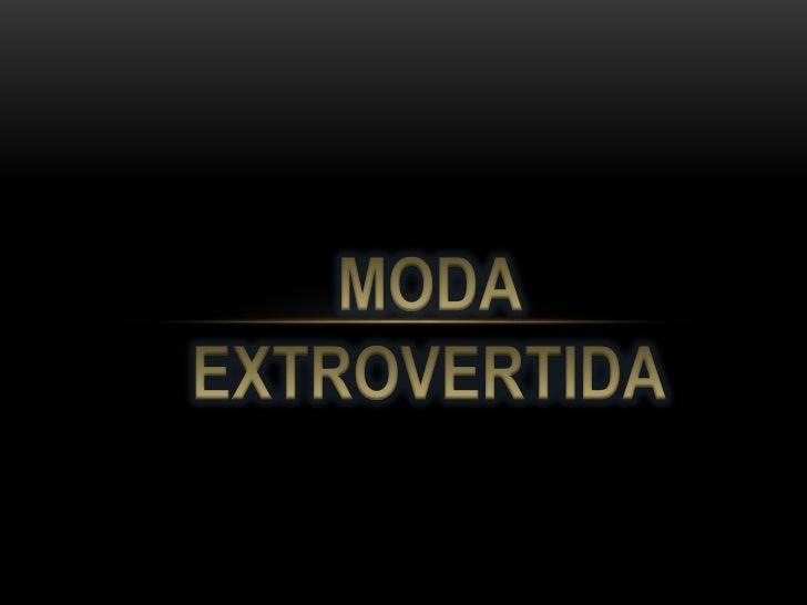 MODA EXTROVERTIDA<br />