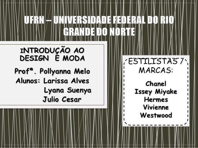 INTRODUÇÃO AO DESIGN E MODA          ESTILISTAS /Profª. Pollyanna Melo     MARCAS:Alunos: Larissa Alves       Chanel      ...