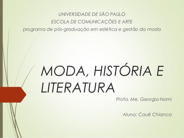 MODA, HISTÓRIA E LITERATURA Profa. Me. Georgia Nomi Aluno: Cauê Chianca UNIVERSIDADE DE SÃO PAULO ESCOLA DE COMUNICAÇÕES E...