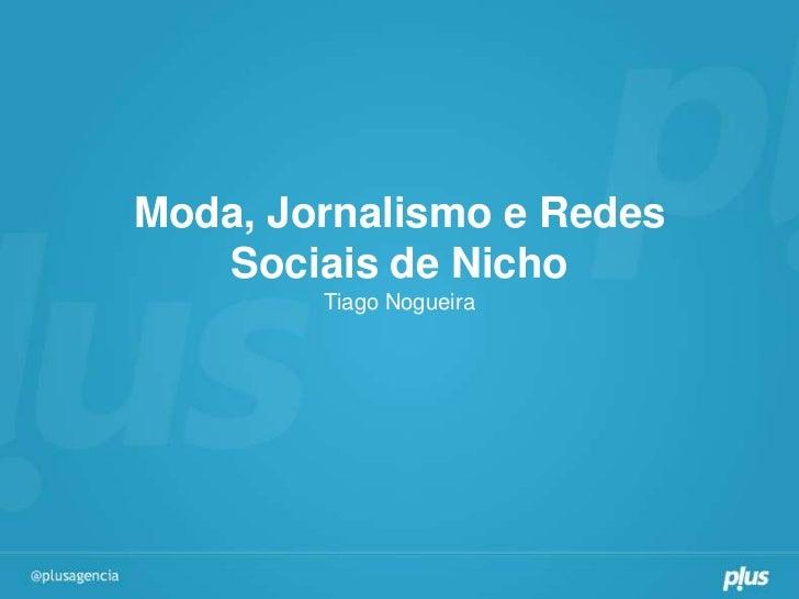 Moda, Jornalismo e Redes   Sociais de Nicho        Tiago Nogueira