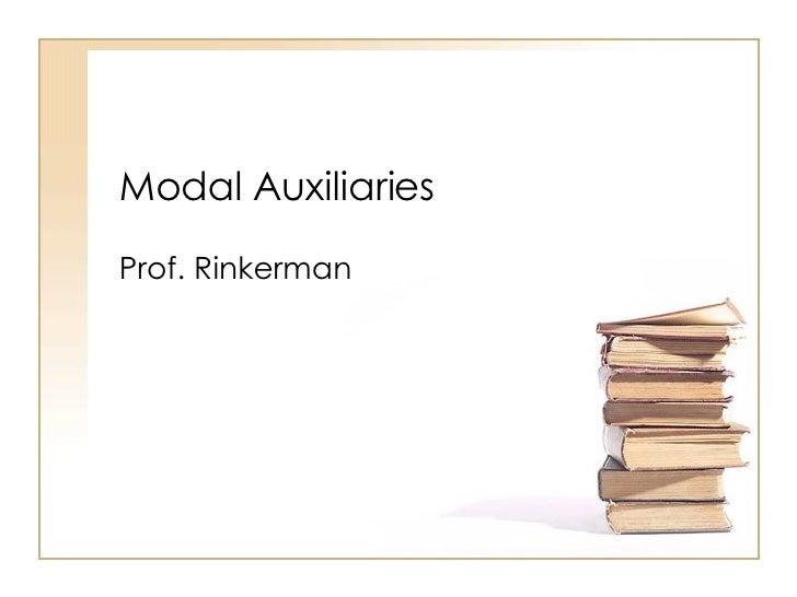 Modal Auxiliaries Prof. Rinkerman