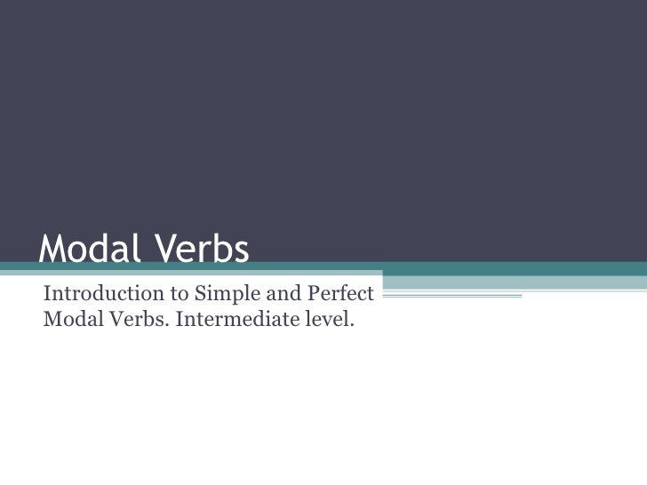 Modal  Verbs Introduction to Simple and Perfect Modal Verbs. Intermediate level.