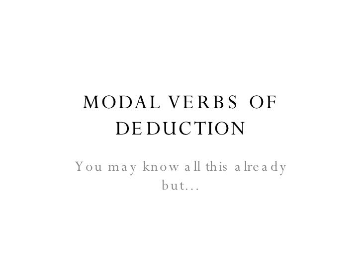 MODAL VERBS OF DEDUCTION You may know all this already but…