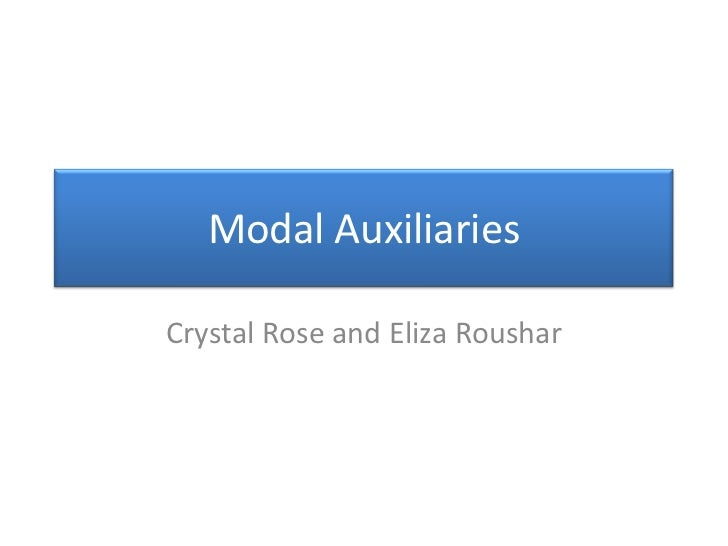 Modal AuxiliariesCrystal Rose and Eliza Roushar