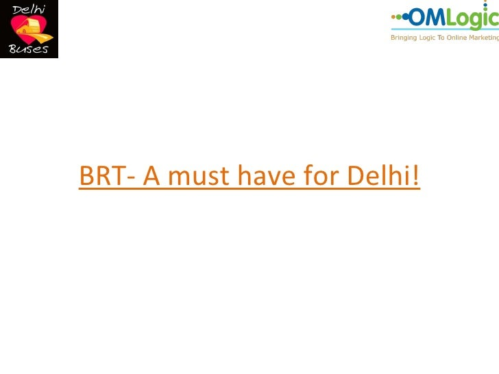 BRT- A must have for Delhi!