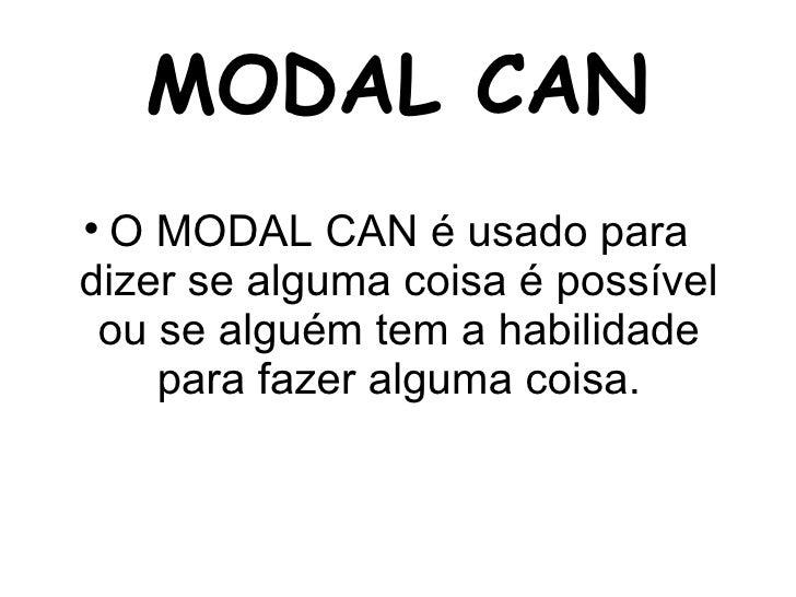 MODAL CAN <ul><li>O MODAL CAN é usado para dizer se alguma coisa é possível ou se alguém tem a habilidade para fazer algum...