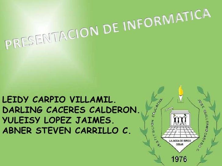 LEIDY CARPIO VILLAMIL.DARLING CACERES CALDERON.YULEISY LOPEZ JAIMES.ABNER STEVEN CARRILLO C.