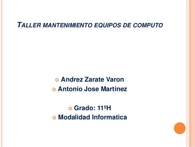 TALLER MANTENIMIENTO EQUIPOS DE COMPUTO           Andrez Zarate Varon          Antonio Jose Martinez              Grado...