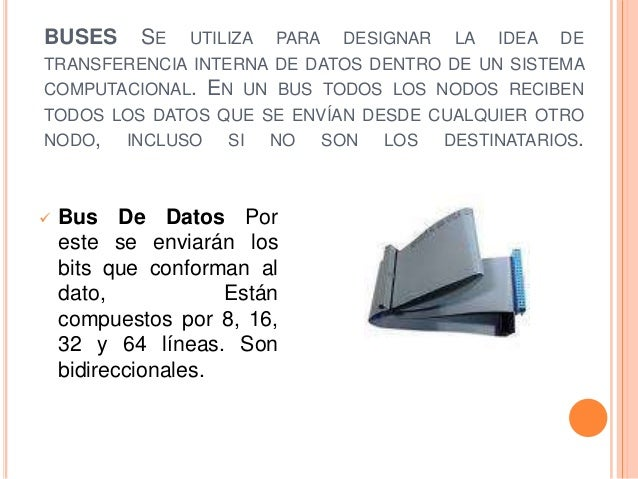 BUSES       SE   UTILIZA   PARA   DESIGNAR   LA   IDEA   DETRANSFERENCIA INTERNA DE DATOS DENTRO DE UN SISTEMACOMPUTACIONA...