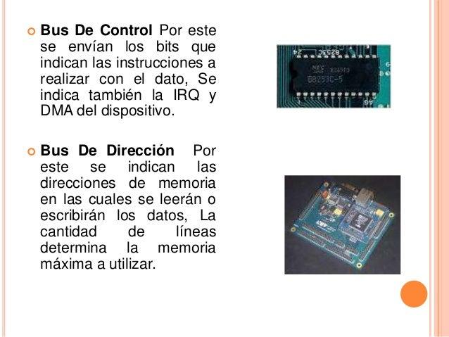    Bus De Control Por este    se envían los bits que    indican las instrucciones a    realizar con el dato, Se    indica...