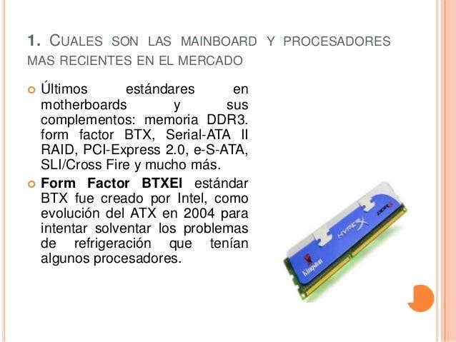 1. CUALES SON LAS MAINBOARD Y PROCESADORESMAS RECIENTES EN EL MERCADO   Últimos       estándares      en    motherboards ...