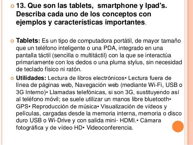     La tableta funciona como una computadora, solo que    más ligera en peso y más orientada al multimedia, lectura    de...