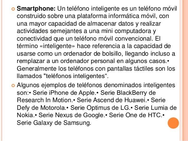    Los sistemas operativos móviles más frecuentes    utilizados por los teléfonos inteligentes son Android (de    Google)...