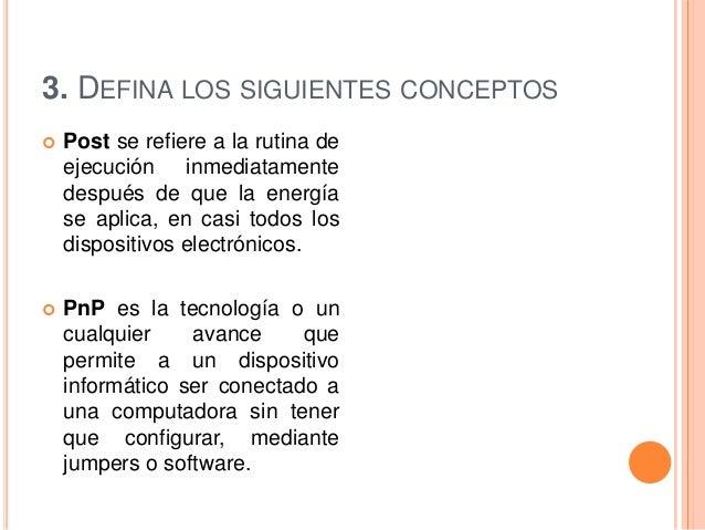 3. DEFINA LOS SIGUIENTES CONCEPTOS   Post se refiere a la rutina de    ejecución inmediatamente    después de que la ener...