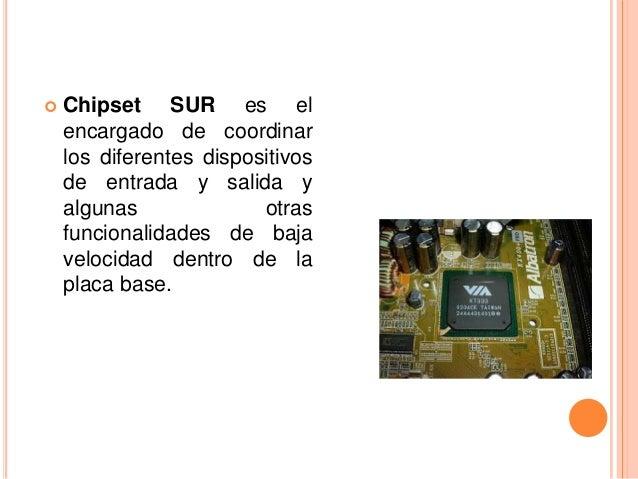    Chipset SUR es el    encargado de coordinar    los diferentes dispositivos    de entrada y salida y    algunas        ...