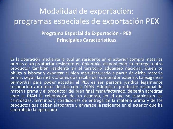 Modalidad de exportación: programas especiales de exportación PEX               Programa Especial de Exportación - PEX    ...