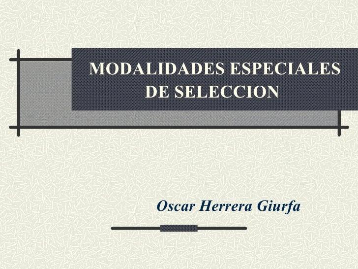 MODALIDADES ESPECIALES DE SELECCION   Oscar Herrera Giurfa
